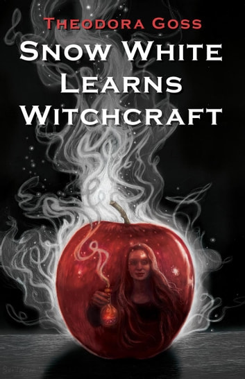 Snow White Learns Witchcraft: Stories and Poems ebook by Theodora Goss
