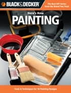 Black & Decker Here's How Painting - 29 Projects with Paint ebook by Editors of CPi