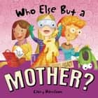 Who Else but a Mother? ebook by Cathy Hamilton