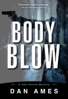 Body Blow - A John Rockne Mystery #6 ebook by Dan Ames