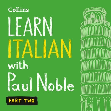 Learn Italian with Paul Noble for Beginners – Part 2: Italian Made Easy with Your 1 million-best-selling Personal Language Coach audiobook by Paul Noble