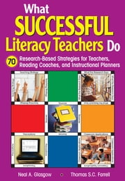 What Successful Literacy Teachers Do - 70 Research-Based Strategies for Teachers, Reading Coaches, and Instructional Planners ebook by Neal A. Glasgow,Thomas S. C. Farrell
