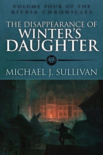 The Disappearance of Winter's Daughter - The Riyria Chronicles, #3 eBook by Michael J. Sullivan