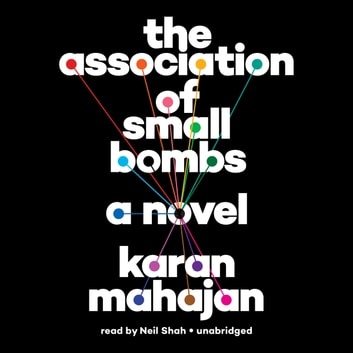 The Association of Small Bombs audiobook by Karan Mahajan