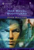 Her Royal Bodyguard ebook by Joyce Sullivan