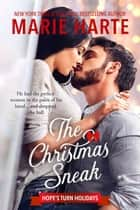 The Christmas Sneak - Hope's Turn Holidays, #2 ebook by Marie Harte
