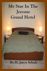 My Stay In The Jerome Grand Hotel ebook by H Jason Schulz
