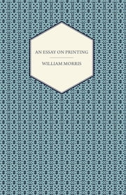 An Essay on Printing ebook by William Morris