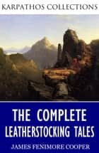 The Complete Leatherstocking Tales 電子書 by James Fenimore Cooper