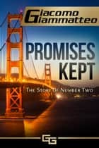 Promises Kept, The Story of Number Two ebook by Giacomo Giammatteo