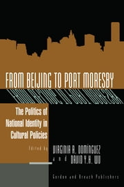 From Beijing to Port Moresby - The Politics of National Identity in Cultural Policies ebook by Virginia Domingues,David Wu