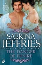 The Danger of Desire: Sinful Suitors 3 - Dazzling Regency romance at its best! ebook by Sabrina Jeffries