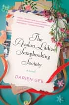 The Avalon Ladies Scrapbooking Society - A Novel ebook by Darien Gee