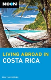 Moon Living Abroad in Costa Rica ebook by Erin Van Rheenen