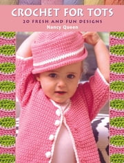 Crochet for Tots - 20 Fresh and Fun Designs ebook by Nancy Queen