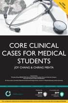 Core Clinical Cases for Medical Students ebook by Joy Chang,Chirag Mehta