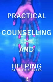 Practical Counselling and Helping ebook by Philip Burnard