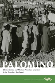 Palomino - Clinton Jencks and Mexican-American Unionism in the American Southwest ebook by James J Lorence