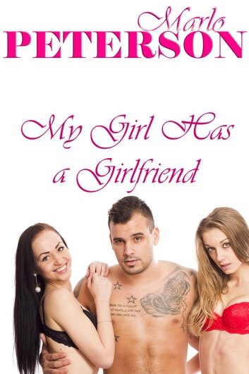 My Girl Has a Girlfriend ebook by Marlo Peterson