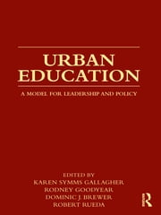 Urban Education - A Model for Leadership and Policy ebook by Karen Symms Gallagher,Rodney Goodyear,Dominic Brewer,Robert Rueda
