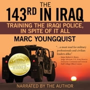 143rd in Iraq, The - Training the Iraqi Police, In Spite of It All audiobook by Marc Youngquist