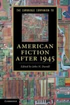 The Cambridge Companion to American Fiction after 1945 ebook by John N. Duvall