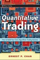 Quantitative Trading - How to Build Your Own Algorithmic Trading Business ebook by Ernie Chan