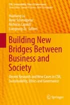 Building New Bridges Between Business and Society - Recent Research and New Cases in CSR, Sustainability, Ethics and Governance ebook by Liangrong Zu, René Schmidpeter, Hualiang Lu,...