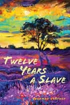 Twelve Years a Slave: (Illustrated): With Five Interviews of Former Slaves (Sapling Books) - Narrative of Solomon Northup ebook by Solomon Northup, N. Orr