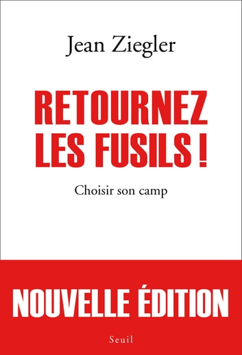 Retournez les fusils !. Choisir son camp - Choisir son camp ebook by Jean Ziegler
