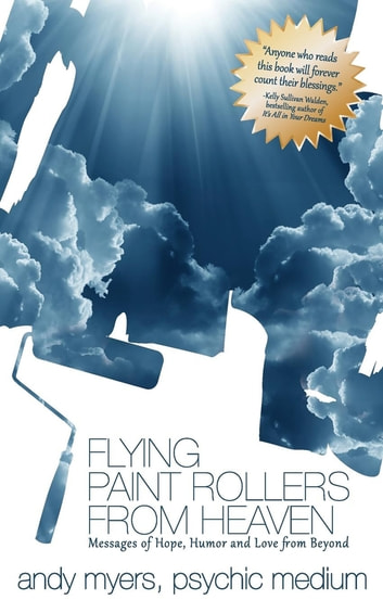 Flying Paint Rollers From Heaven - Messages of Hope, Humor, and Love From Beyond ebook by Andy Myers