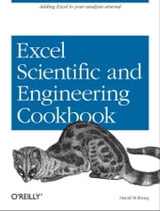 Excel Scientific and Engineering Cookbook - Adding Excel to Your Analysis Arsenal ebook by David M Bourg