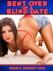 Bent Over On A Blind Date: Kari's Anal Sex Experience ebook by Debbie Brownstone