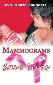 Mammograms Save Lives ebook by Avril Dalziel Saunders