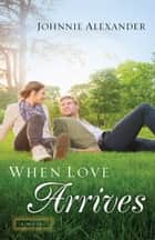 When Love Arrives (Misty Willow Book #2) - A Novel ebook by