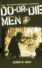 The Do-Or-Die Men ebook by George W. Smith
