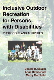 Inclusive Outdoor Recreation for Persons with Disabilities: Protocols and Activities ebook by Donald R. Snyder