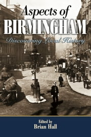 Aspects of Birmingham - Discovering Local History ebook by Brian Hall