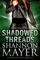 Shadowed Threads (A Rylee Adamson Novel, Book 4) ebook by Shannon Mayer