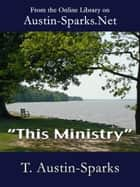 """This Ministry"" ebook by T. Austin-Sparks"