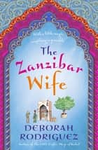 The Zanzibar Wife ebook by Deborah Rodriguez