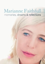 Memories, Dreams and Reflections ebook by Marianne Faithfull