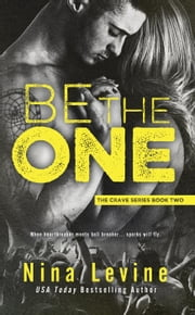 Be the One - Crave, #2 ebook by Nina Levine