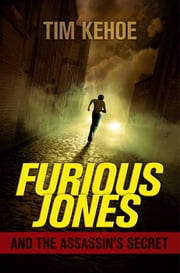 Furious Jones and the Assassin's Secret ebook by Tim Kehoe