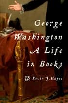 George Washington - A Life in Books ebook by