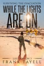 While the Lights Are On - Surviving the Evacuation ebook by Frank Tayell