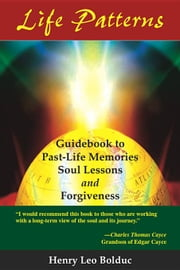 Life Patterns: Soul Lessons and Forgiveness ebook by Bolduc, Henry Leo