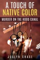 A Touch of Native Color - Murder on The Hood Canal ebook by Joslyn Chase
