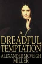 A Dreadful Temptation - Or, a Young Wife's Ambition ebook by Alexander McVeigh Miller