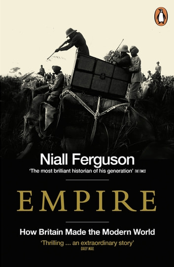 Empire - How Britain Made the Modern World ebook by Niall Ferguson